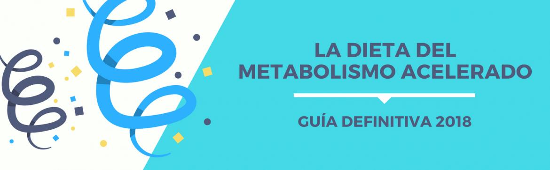 La Dieta del Metabolismo Acelerado: Guía definitiva 2018