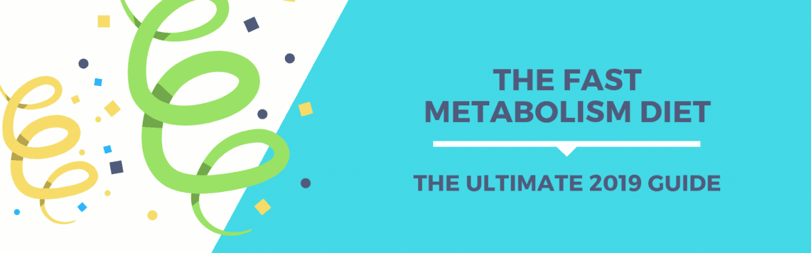 Fast Metabolism Diet: The Ultimate 2019 Guide