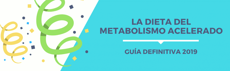 La Dieta del Metabolismo Acelerado: Guía definitiva 2019